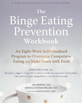 The Binge Eating Prevention Workbook: An Eight-Week Individualized Program to Overcome Compulsive Eating and Make Peace with Food by Gia Marson