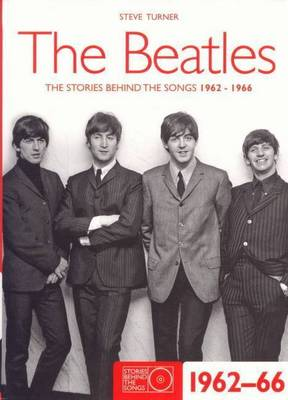 The Beatles - The Stories Behind the Songs 1962-66 by Steve Turner