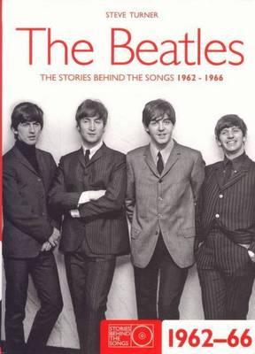 The Beatles - The Stories Behind the Songs 1962-66 by Steve Turner