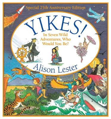 Yikes! 25th Anniversary Edition: In Seven Wild Adventures, Who Would You be? by Alison Lester