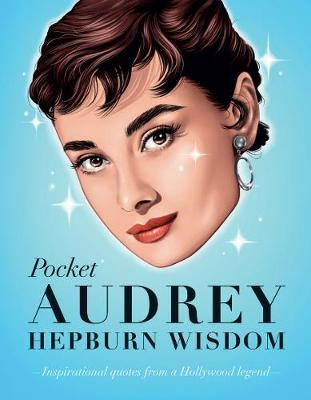 Pocket Audrey Hepburn Wisdom: Inspirational Quotes From a Film Icon by Hardie Grant Books