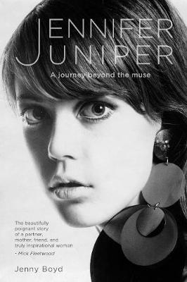 Jennifer Juniper: A journey beyond the muse by Jenny Boyd