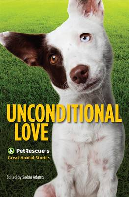 Unconditional Love: Petrescue's Great Animal Stories by Saskia Adams