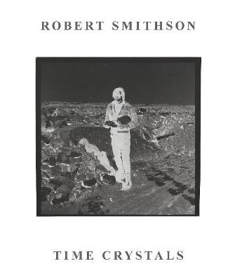 Robert Smithson: Time Crystals book