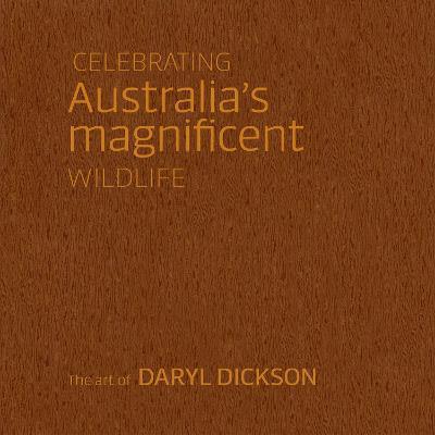 Celebrating Australia's Magnificent Wildlife: The Art of Daryl Dickson book