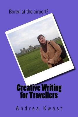 Creative Writing for Travellers by Andrea Kwast