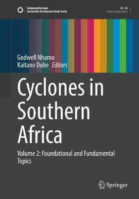 Cyclones in Southern Africa: Volume 2: Foundational and Fundamental Topics by Godwell Nhamo