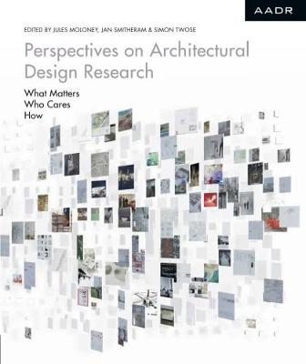 Perspectives on Architectural Design Research by Bates, Blythe, Chard, Fraser, Hannah, Hill, Mitsogianni, Moloney, Smitheram, Twose