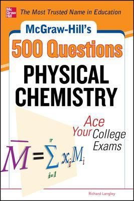 McGraw-Hill's 500 Physical Chemistry Questions: Ace Your College Exams by Richard H. Langley