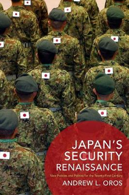 Japan's Security Renaissance: New Policies and Politics for the Twenty-First Century book