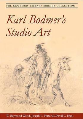 Karl Bodmer's Studio Art by W. Raymond Wood