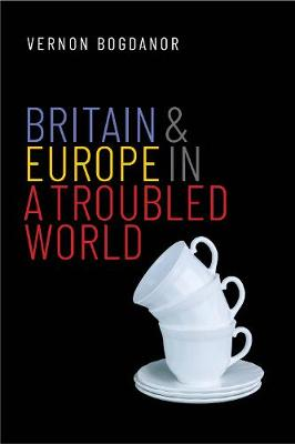 Britain and Europe in a Troubled World by Vernon Bogdanor