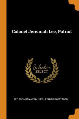 Colonel Jeremiah Lee, Patriot by Thomas Amory Lee