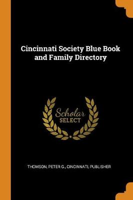 Cincinnati Society Blue Book and Family Directory by Peter G Cincinnati Thomson, Publisher