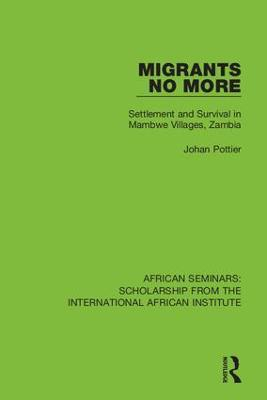 Migrants No More: Settlement and Survival in Mambwe Villages, Zambia by Johan Pottier