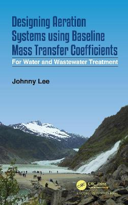 Designing Aeration Systems using Baseline Mass Transfer Coefficients: For Water and Wastewater Treatment book