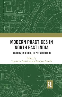 Modern Practices in North East India: History, Culture, Representation by Lipokmar Dzuvichu