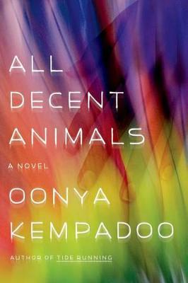 All Decent Animals by Oonya Kempadoo