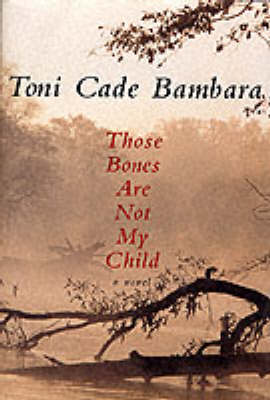 Those Bones Are Not My Child by Toni Cade Bambara