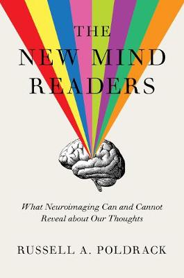 The New Mind Readers: What Neuroimaging Can and Cannot Reveal about Our Thoughts by Russell A. Poldrack