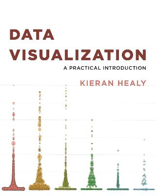 Data Visualization: A Practical Introduction by Kieran Healy