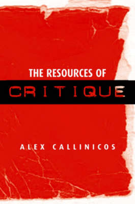 The The Resources of Critique by Alex Callinicos