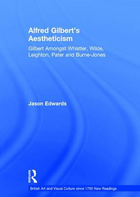 Alfred Gilbert's Aestheticism by Jason Edwards