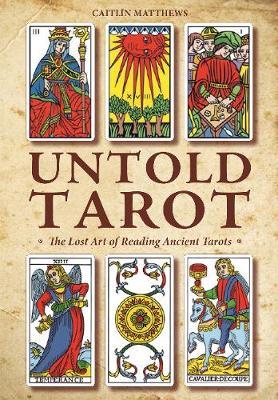 Untold Tarot: The Lost Art of Reading Ancient Tarots by Caitlin Matthews