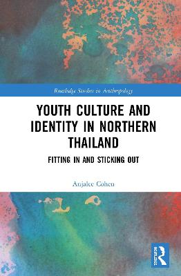 Youth Culture and Identity in Northern Thailand: Fitting In and Sticking Out book
