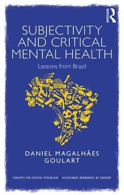 Subjectivity and Critical Mental Health: Lessons from Brazil by Daniel Goulart