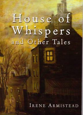 House of Whispers and Other Tales by Irene Armistead