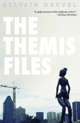The Themis Files by Sylvain Neuvel