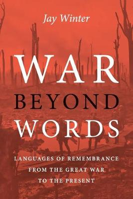 War beyond Words: Languages of Remembrance from the Great War to the Present by Jay Winter