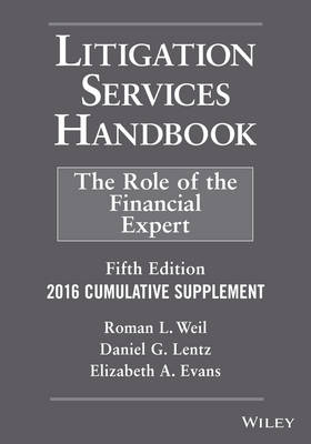 Litigation Services Handbook, 2016 Cumulative Supplement: The Role of the Financial Expert by Roman L. Weil