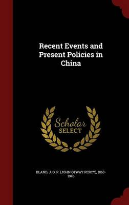Recent Events and Present Policies in China by J O P (John Otway Percy) 1863 Bland