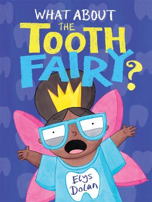 What About The Tooth Fairy? by Elys Dolan
