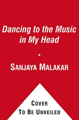 Dancing to the Music in My Head by Sanjaya Malakar