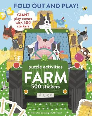 Fold Out and Play Farm: Giant Sticker Scenes, Puzzle Activities, 500 Stickers by Craig Shuttlewood