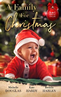 A Family For Christmas/The Nanny Who Saved Christmas/Her Festive Doorstep Baby/Merry Christmas, Baby Maverick! by Michelle Douglas
