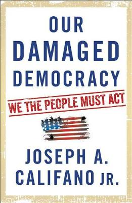 Our Damaged Democracy by Joseph A Califano