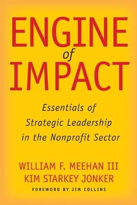 Engine of Impact: Essentials of Strategic Leadership in the Nonprofit Sector by William F. Meehan