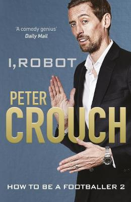 I, Robot: How to Be a Footballer 2 by Peter Crouch