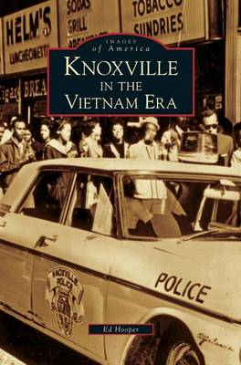 Knoxville in the Vietnam Era by Ed Hooper