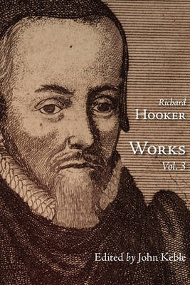 The Works of That Judicious and Learned Divine Mr. Richard Hooker, Volume 3 by Richard Hooker