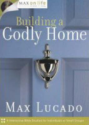 Building a Godly Home by Max Lucado
