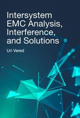 Intersystem EMC Analysis, Interference, and Solutions by Uri Vered