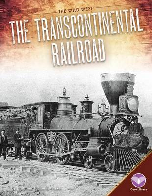 The Transcontinental Railroad by Christine Zuchora-Walske