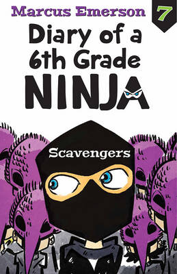 Scavengers: Diary of a 6th Grade Ninja Book 7 by Marcus Emerson