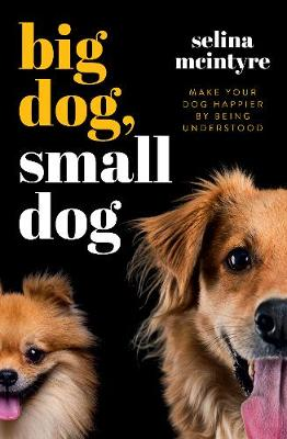 Big Dog Small Dog: Make Your Dog Happier By Being Understood book