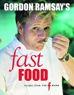 "Gordon Ramsay's Fast Food: Recipes from ""The F Word"" by Gordon Ramsay"